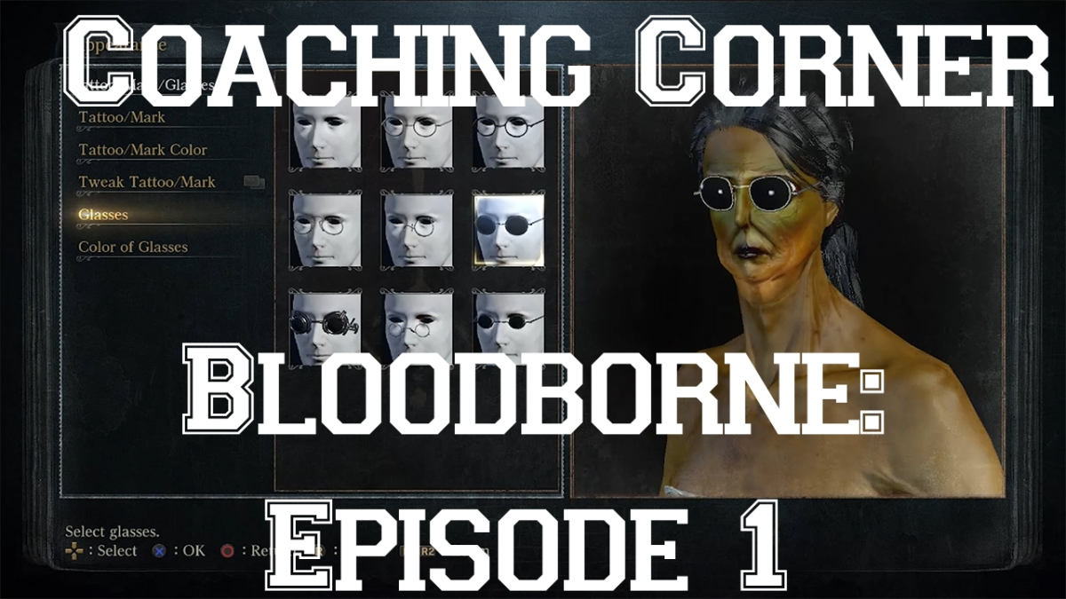 Coaching Corner — Bloodborne: Episode #1