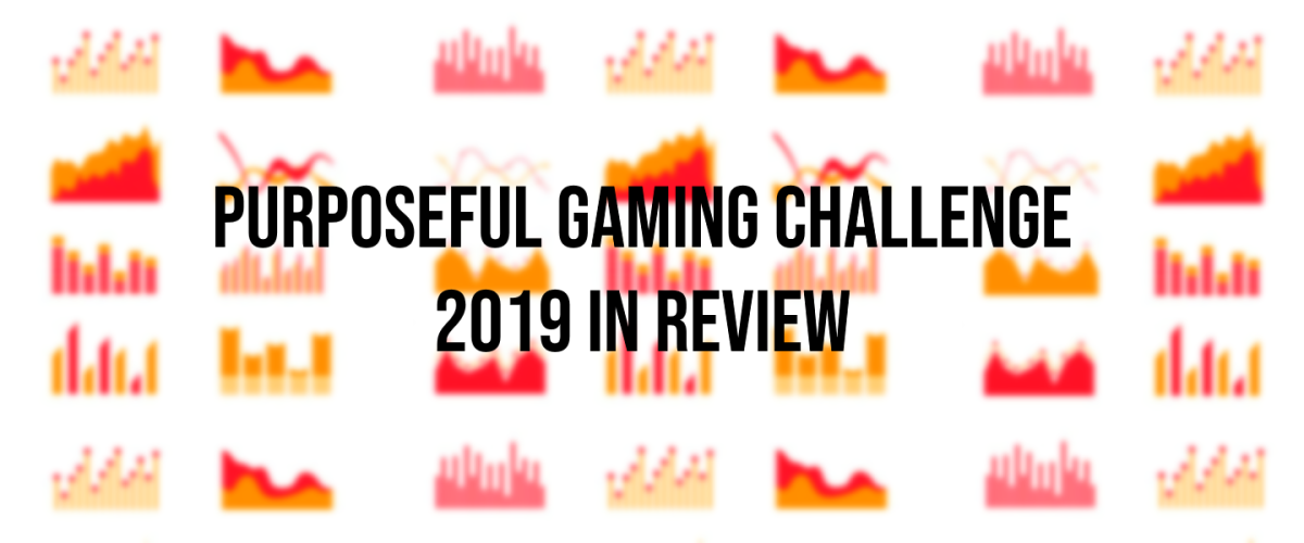Tyler's 2019 Purposeful Gaming Challenge, In Review