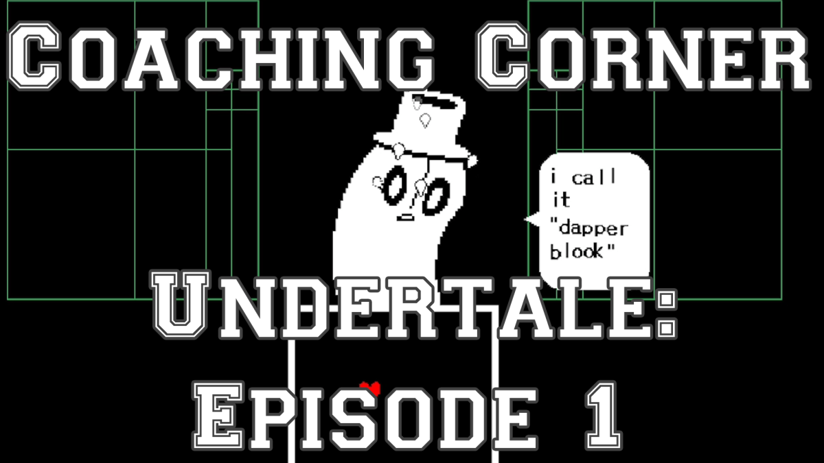 Coaching Corner: Undertale – Episode 1
